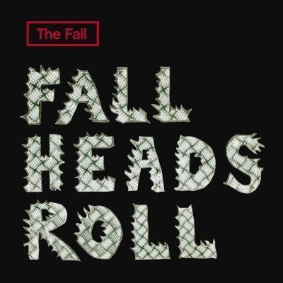 The Fall - Fall Heads Roll