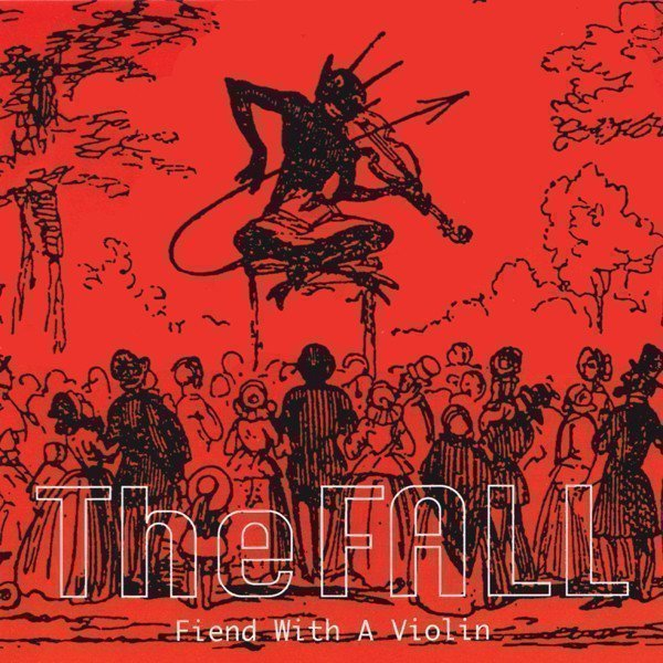 The Fall - Fiend With A Violin