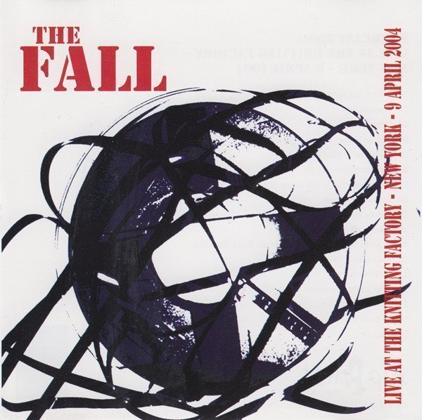 The Fall - Live At The Knitting Factory - New York - 9 April 2004