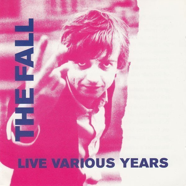 The Fall - Live Various Years