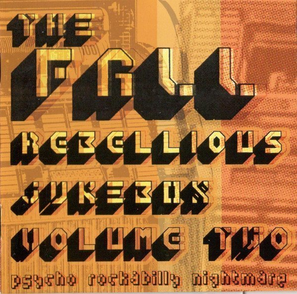 The Fall - Rebellious Jukebox Volume Two (Psycho Rockabilly Nightmare)