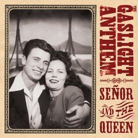 The Gaslight Anthem - Señor And The Queen