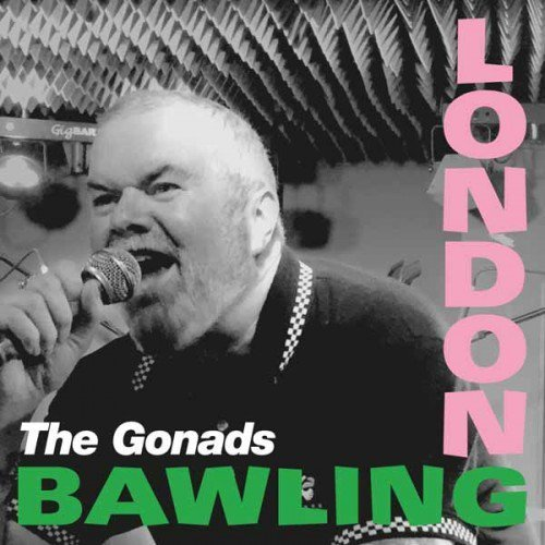 The Gonads - London Bawling