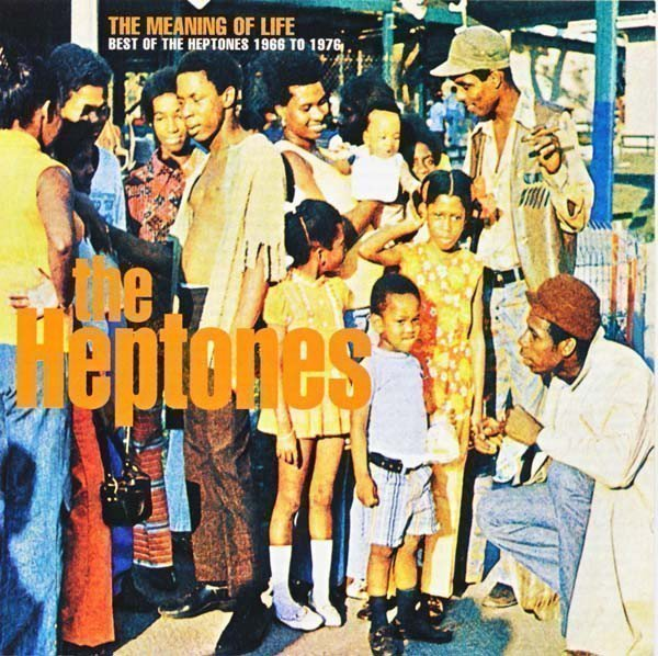 The Heptones - The Meaning Of Life -  Best Of The Heptones 1966 To 1976