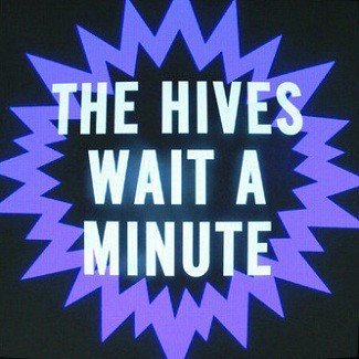 The Hives - Wait A Minute