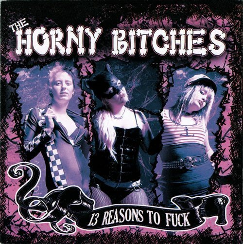 The Horny Bitches - 13 Reasons To Fuck