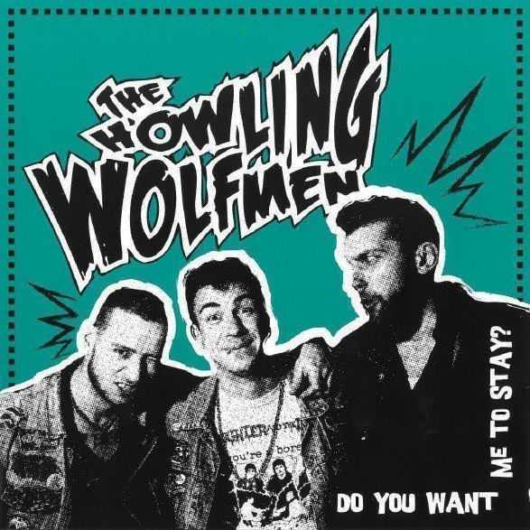 The Howling Wolfmen - Do You Want Me To Stay?