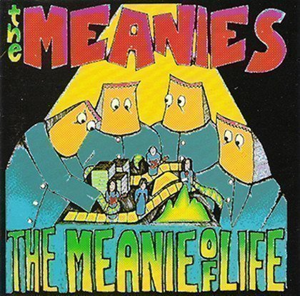 The Meanies - The Meanie Of Life (Long Gone Singles + Other Bits)