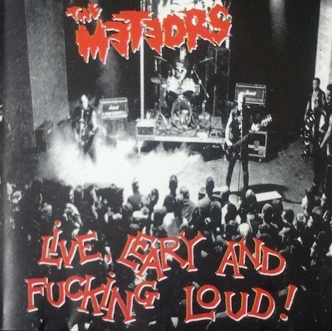 The Meteors - Live , Leary And Fucking Loud !