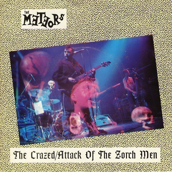 The Meteors - The Crazed / Attack Of The Zorch Men