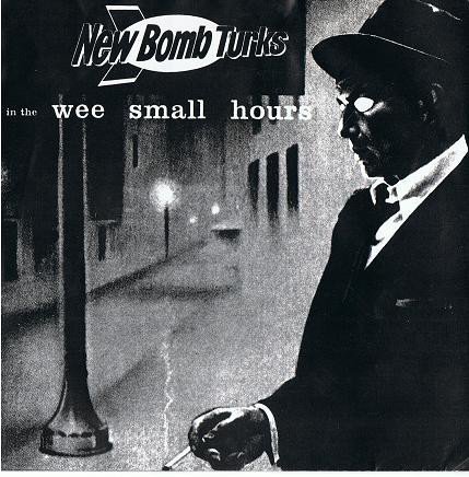 The New Bomb Turks - In The Wee Small Hours / Movin