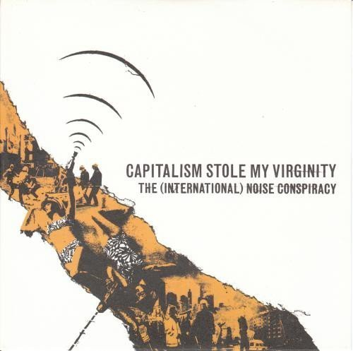 The Noise Conspiracy - Capitalism Stole My Virginity