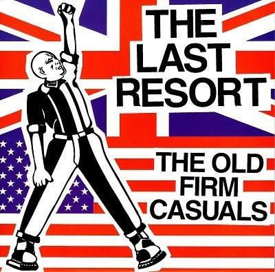 The Old Firm Casuals - The Last Resort / The Old Firm Casuals
