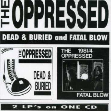 The Oppressed - Dead & Buried And Fatal Blow