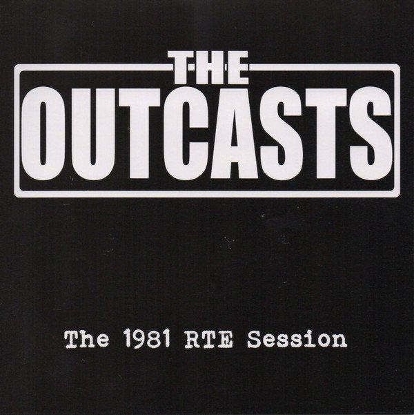 The Outcasts - The 1981 RTE Sessions