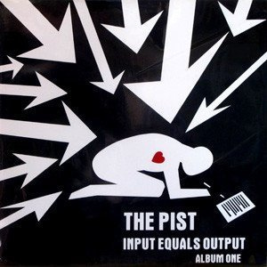 The Pist - Input Equals Output Album One