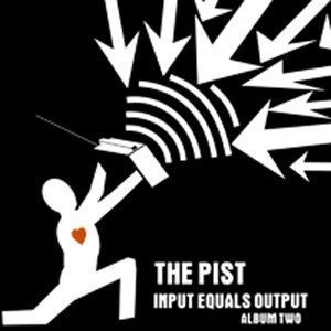 The Pist - Input Equals Output Album Two