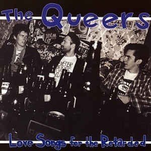 The Queers - Love Songs For The Retarded