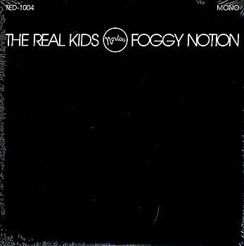The Real Kids - Foggy Notion
