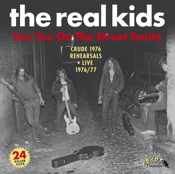 The Real Kids - See You On The Street Tonite (Crude 1976 Rehearsals + Live 1976/77)