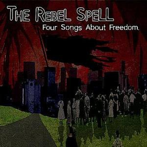 The Rebel Spell - Four Songs About Freedom