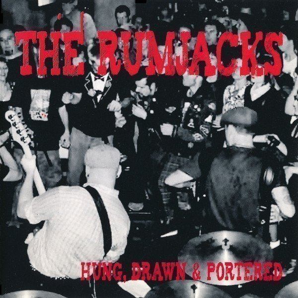 The Rumjacks - Hung, Drawn & Portered
