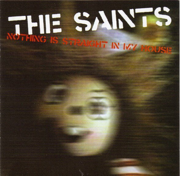 The Saints - Nothing Is Straight In My House