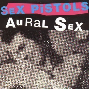 The Sex Pistols - Aural Sex (Demo Tracks)