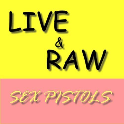 The Sex Pistols - Live & Raw