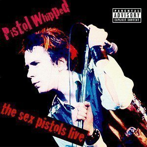 The Sex Pistols - Pistol Whipped - The Sex Pistols Live