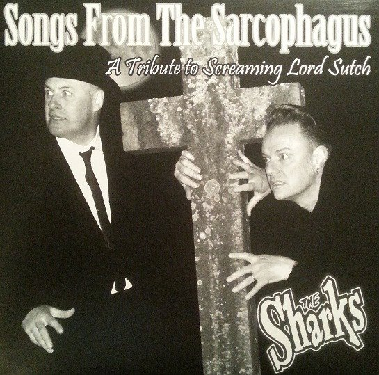 The Sharks - Songs From The Sarcophagus (Tribute To Screaming Lord Sutch)