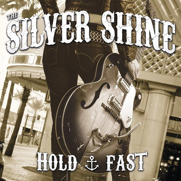 The Silver Shine - Hold Fast