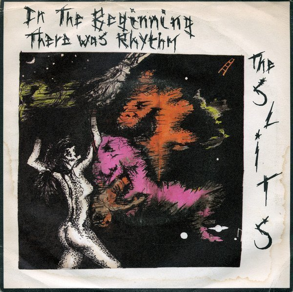 The Slits - In The Beginning There Was Rhythm / Where There