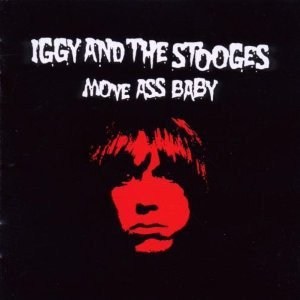 The Stooges - Move Ass Baby