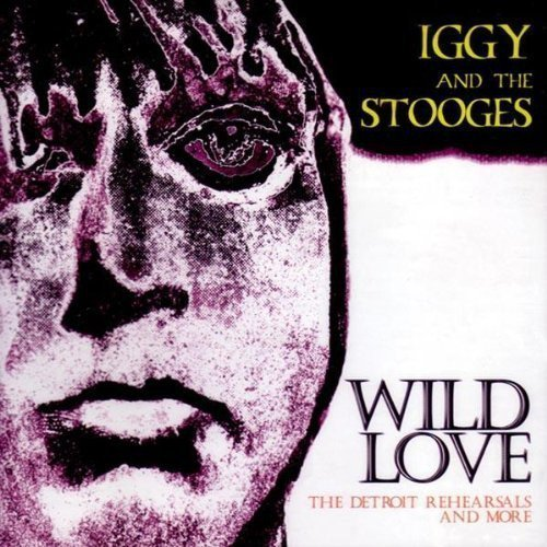 The Stooges - Wild Love (The Detroit Rehearsals And More)