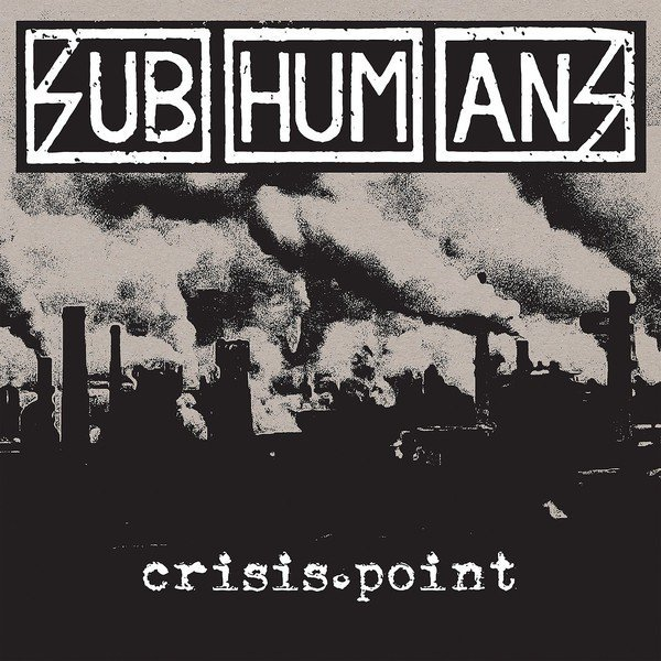 The Subhumans - Crisis Point