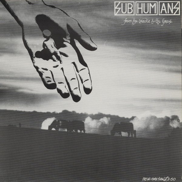 The Subhumans - From The Cradle To The Grave