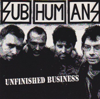 The Subhumans - Unfinished Business