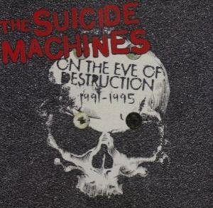 The Suicide Machines - On The Eve Of Destruction 1991-1995
