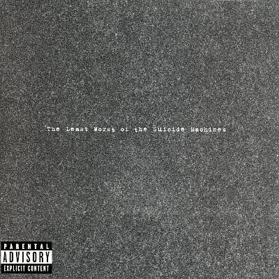 The Suicide Machines - The Least Worst Of The Suicide Machines