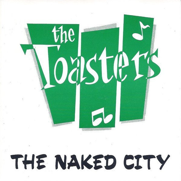 The Toasters - The Naked City