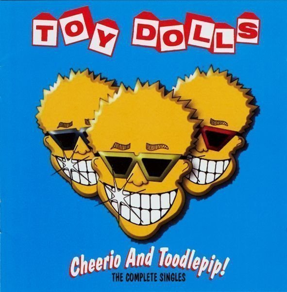 The Toy Dolls - Cheerio And Toodlepip! (The Complete Singles)