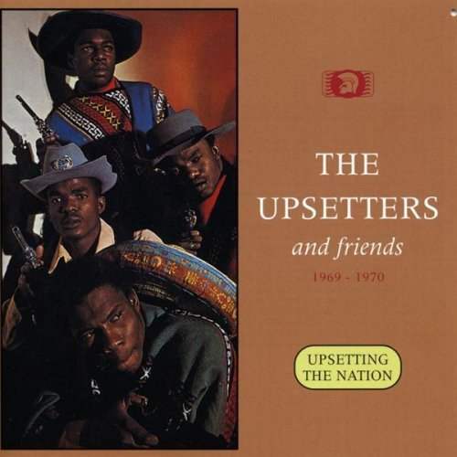 The Upsetters - The Upsetters And Friends 1969-1970 - Upsetting The Nation