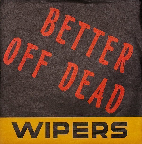 The Wipers - Better Off Dead
