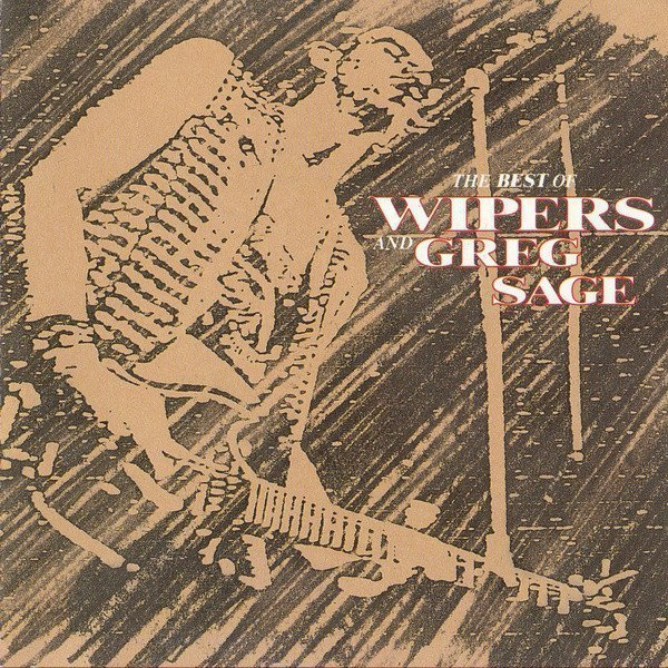 The Wipers - The Best Of Wipers And Greg Sage