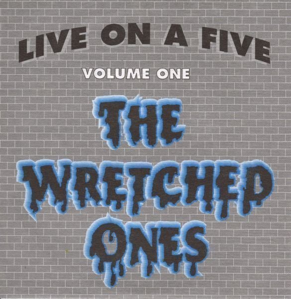 The Wretched Ones - Live On A Five - Volume 1