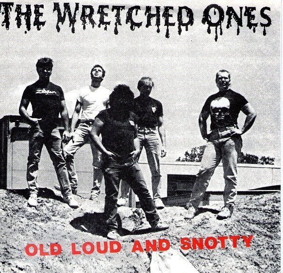 The Wretched Ones - Old Loud And Snotty