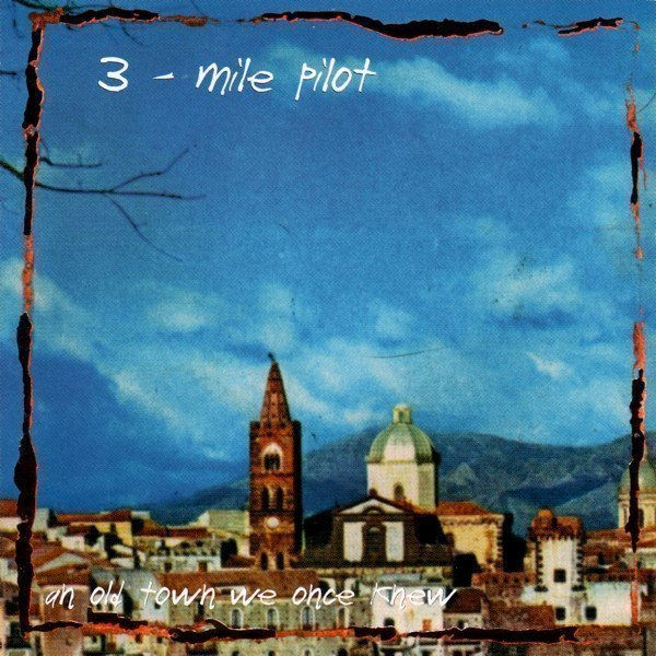 Three Miles Pilot - Songs From An Old Town We Once Knew