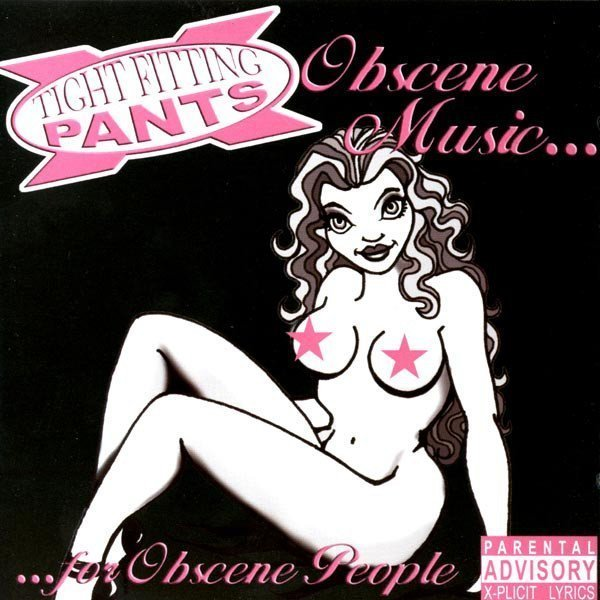 Tight Fitting Pants - Obscene Music... For Obscene People