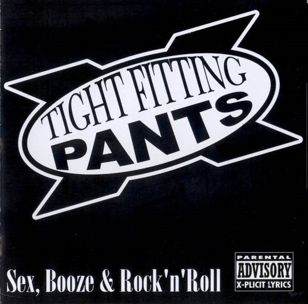 Tight Fitting Pants - Sex, Booze & Rock